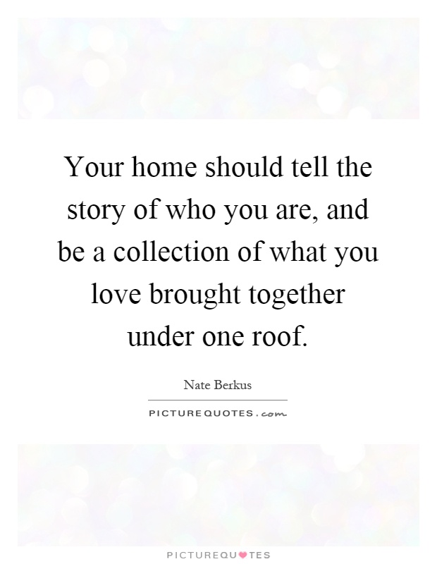 Your Home Should Tell The Story Of Who You Are And Be A