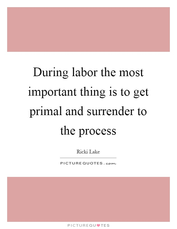 During labor the most important thing is to get primal and surrender to the process Picture Quote #1