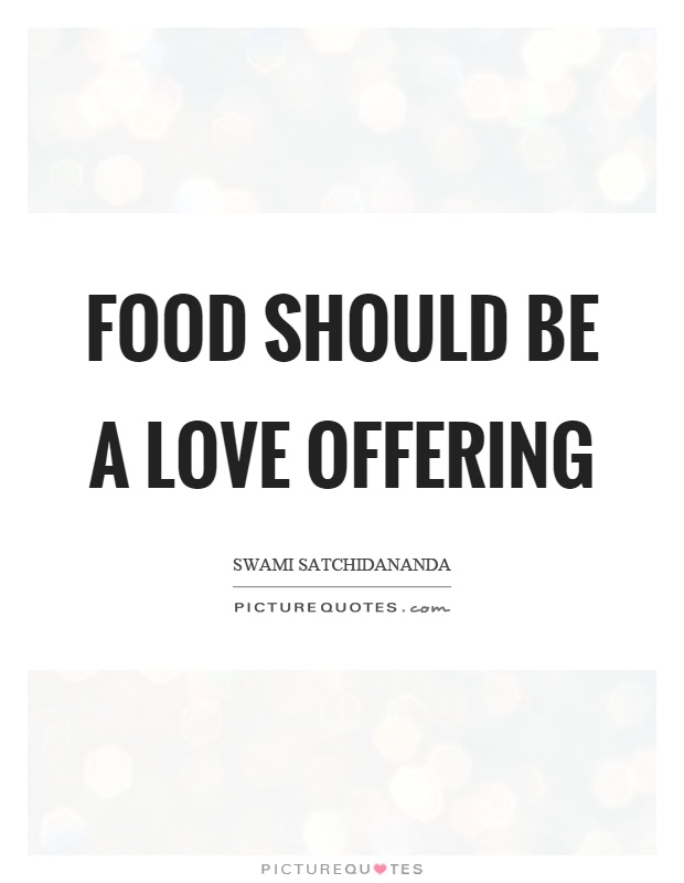 Food should be a love offering Picture Quote #1