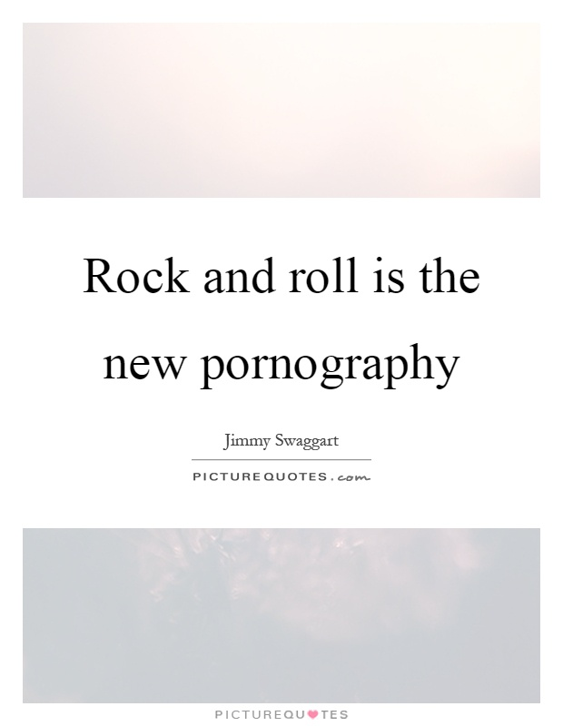 Rock and roll is the new pornography Picture Quote #1