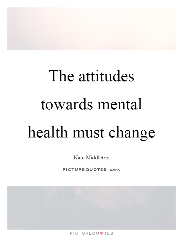 The attitudes towards mental health must change Picture Quote #1