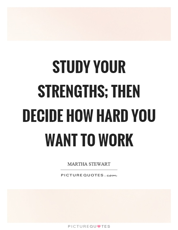 Study your strengths; then decide how hard you want to work Picture Quote #1