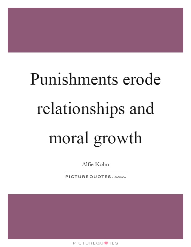 Punishments erode relationships and moral growth Picture Quote #1