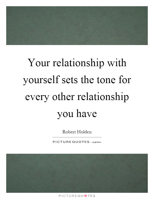 Your relationship with yourself sets the tone for every other relationship you have Picture Quote #1