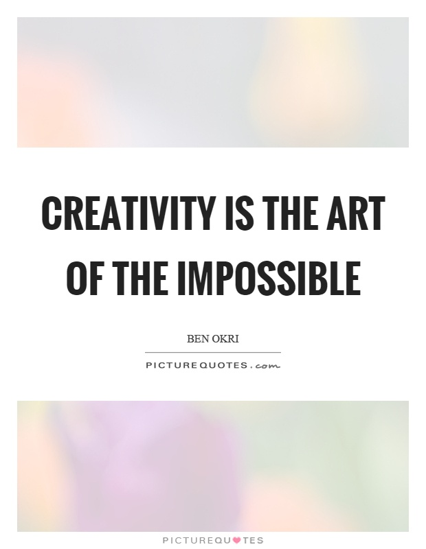 Creativity is the art of the impossible Picture Quote #1