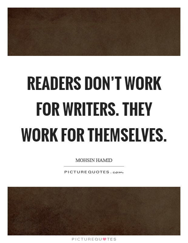 Readers don't work for writers. They work for themselves Picture Quote #1