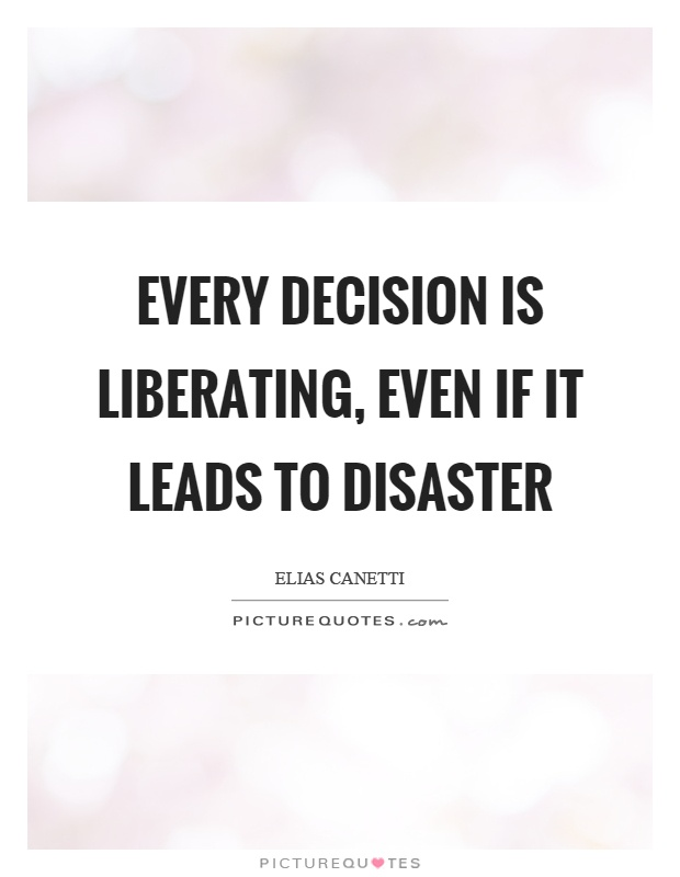 Every decision is liberating, even if it leads to disaster Picture Quote #1