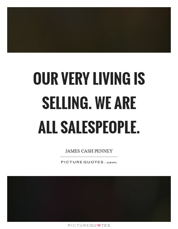 Our very living is selling. We are all salespeople Picture Quote #1