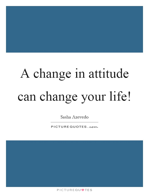 A change in attitude can change your life! Picture Quote #1