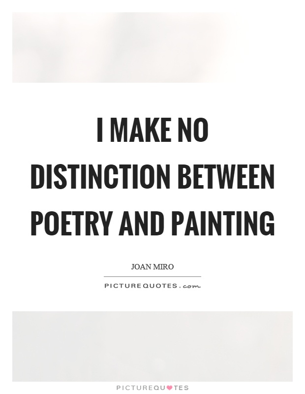 I make no distinction between poetry and painting Picture Quote #1