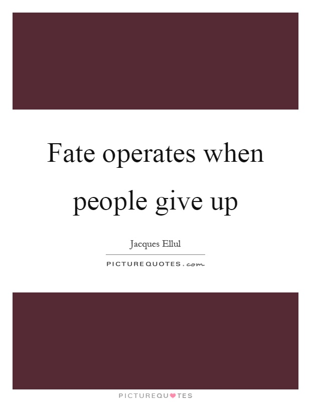 Fate operates when people give up Picture Quote #1
