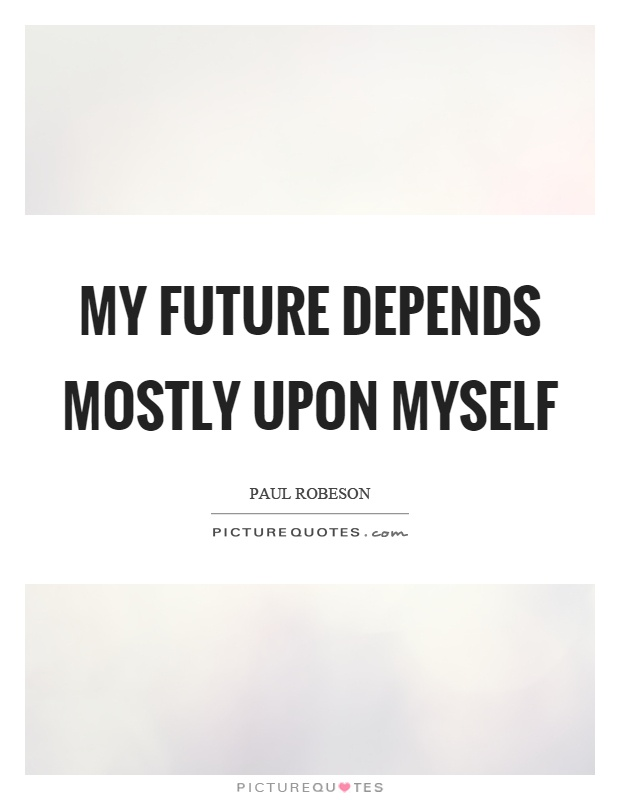 My future depends mostly upon myself Picture Quote #1