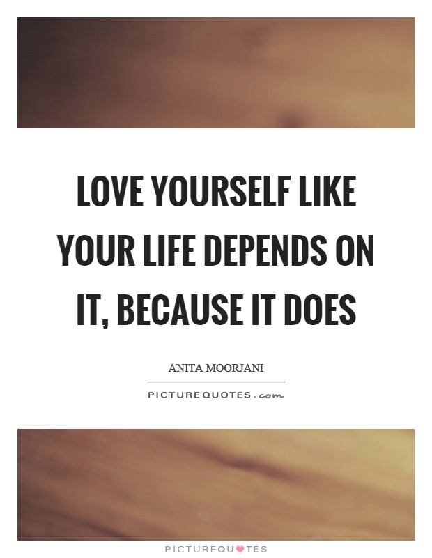 Love yourself like your life depends on it, because it does Picture Quote #1