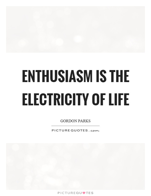 Enthusiasm is the electricity of life Picture Quote #1