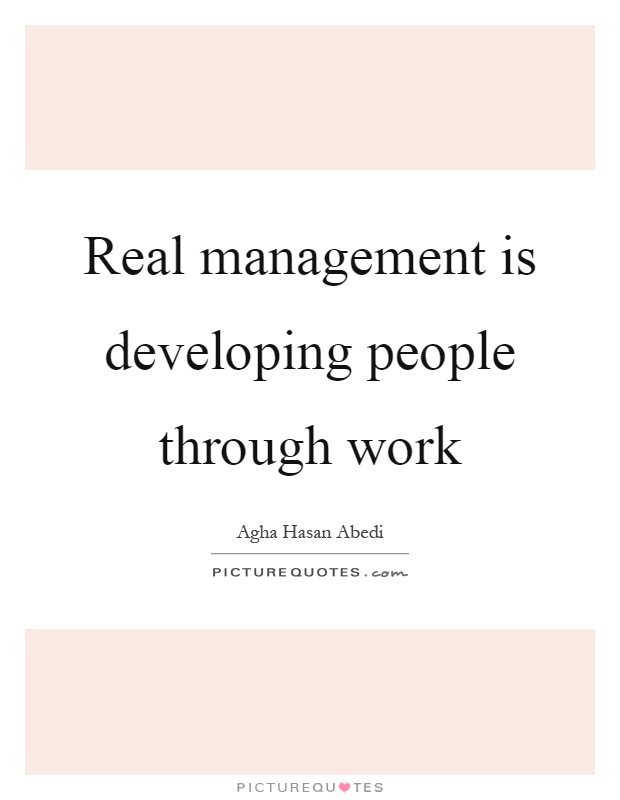 Real management is developing people through work Picture Quote #1