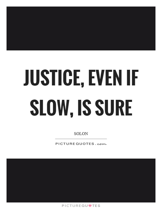 Justice, even if slow, is sure Picture Quote #1