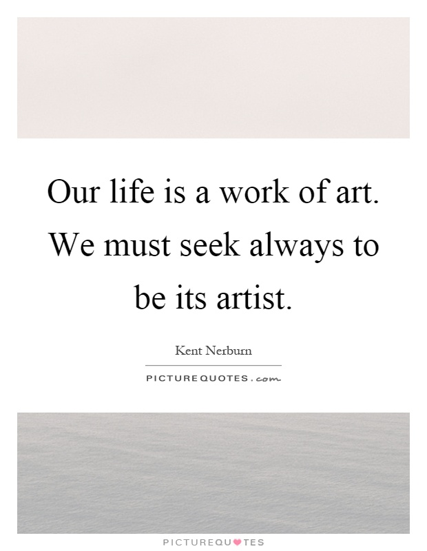 Our life is a work of art. We must seek always to be its artist Picture Quote #1