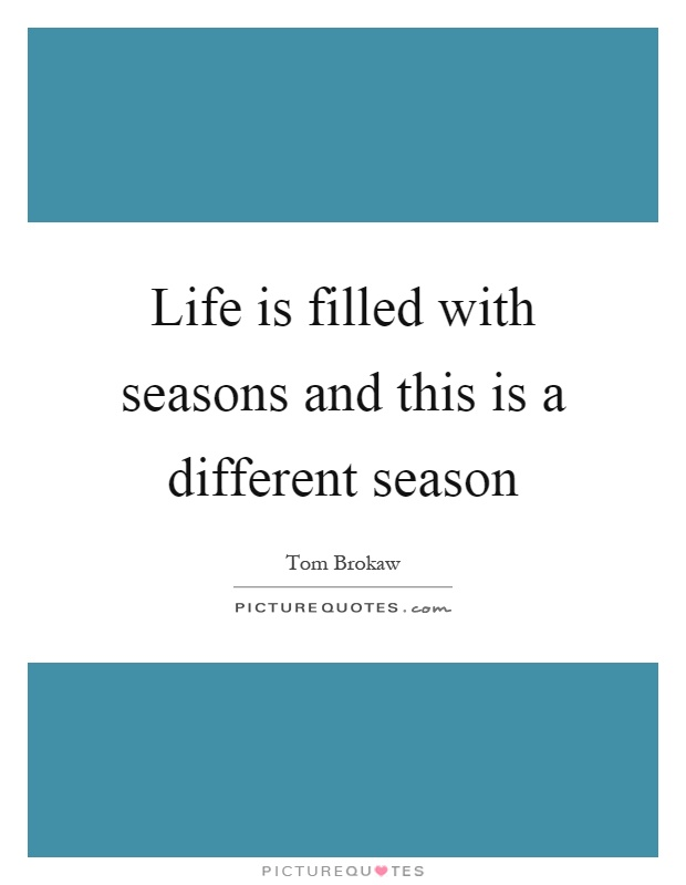 Life is filled with seasons and this is a different season Picture Quote #1