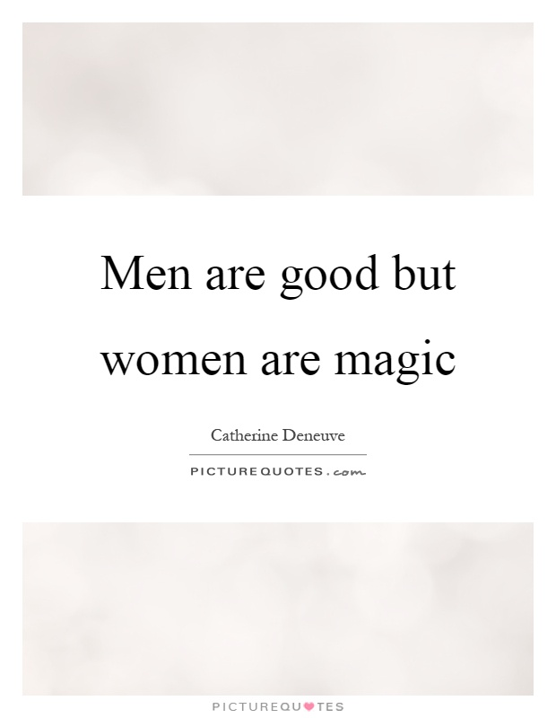 Men are good but women are magic Picture Quote #1