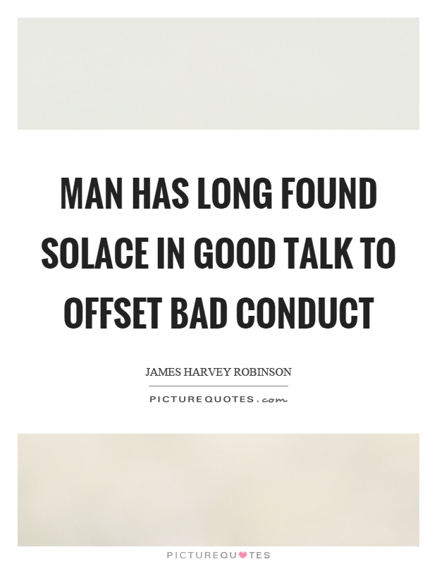 Man has long found solace in good talk to offset bad conduct Picture Quote #1