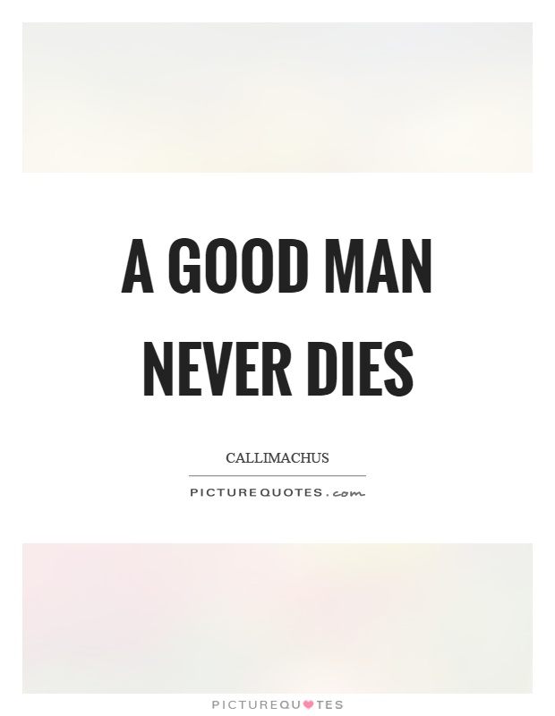 A good man never dies Picture Quote #1