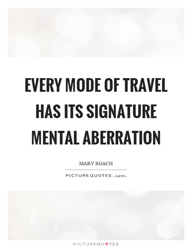 Every mode of travel has its signature mental aberration Picture Quote #1