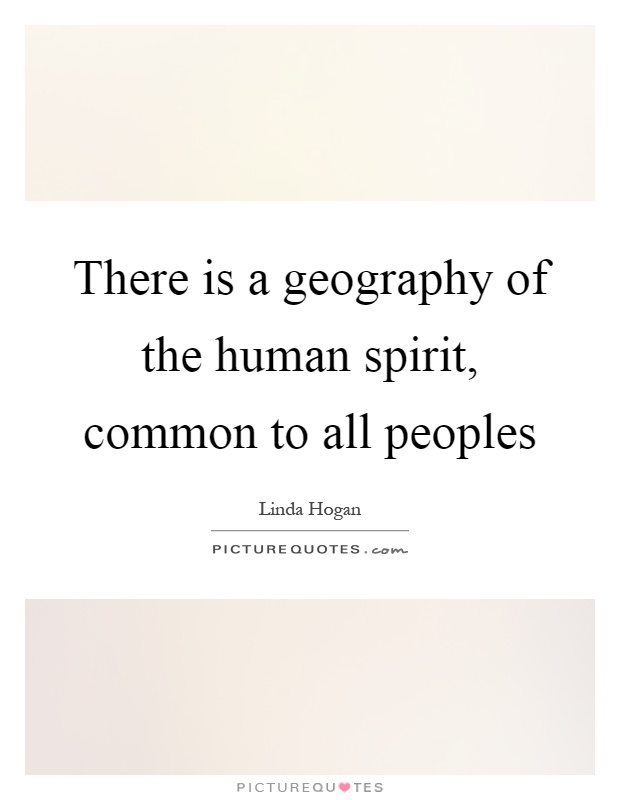 There is a geography of the human spirit, common to all peoples Picture Quote #1