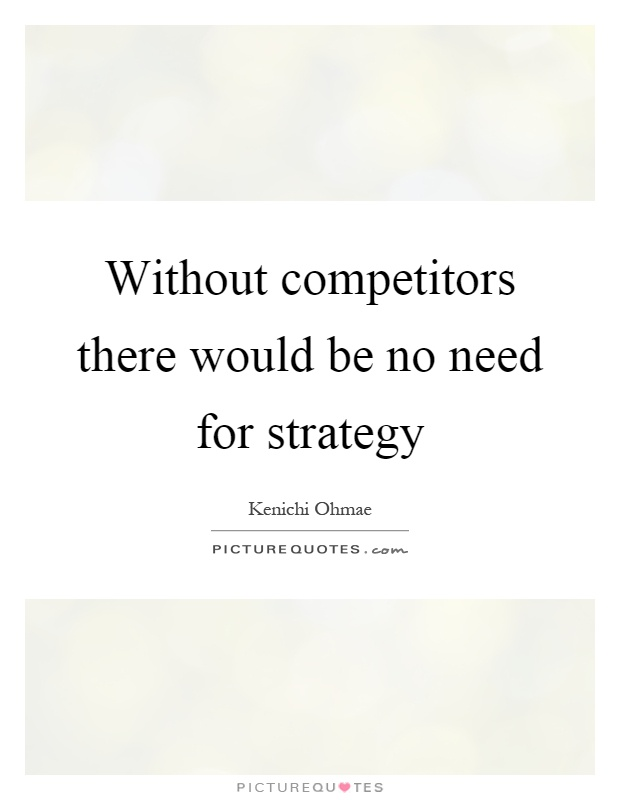 Without competitors there would be no need for strategy Picture Quote #1