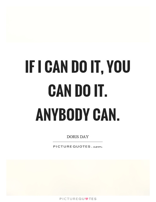 If I can do it, you can do it. Anybody can Picture Quote #1