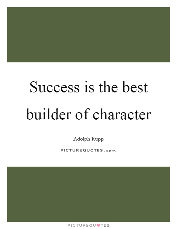 Success is the best builder of character Picture Quote #1