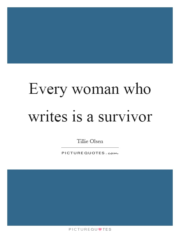 Every woman who writes is a survivor Picture Quote #1