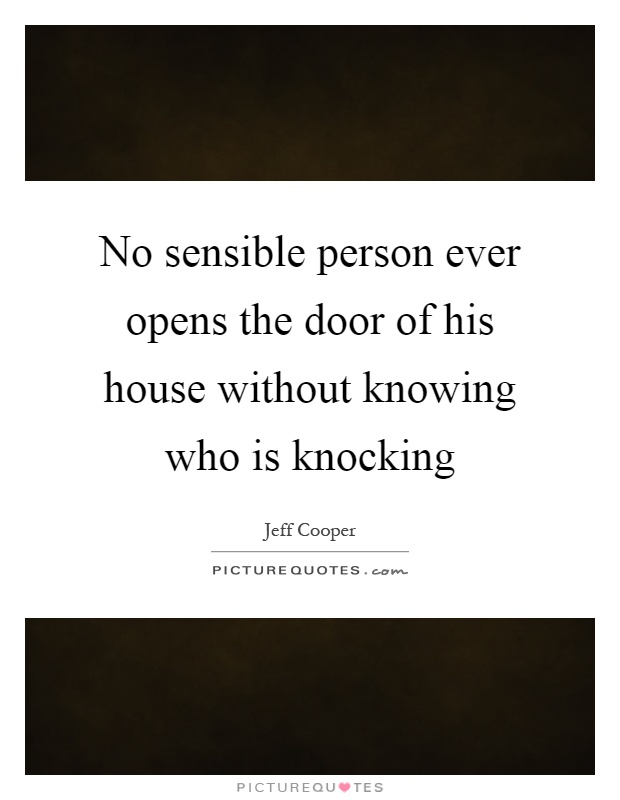 No sensible person ever opens the door of his house without knowing who is knocking Picture Quote #1