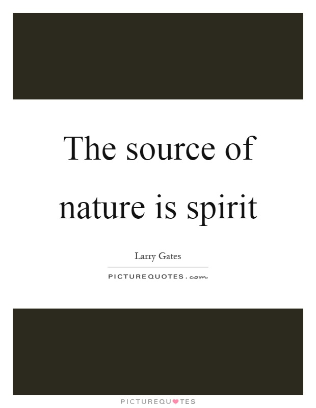 The source of nature is spirit Picture Quote #1