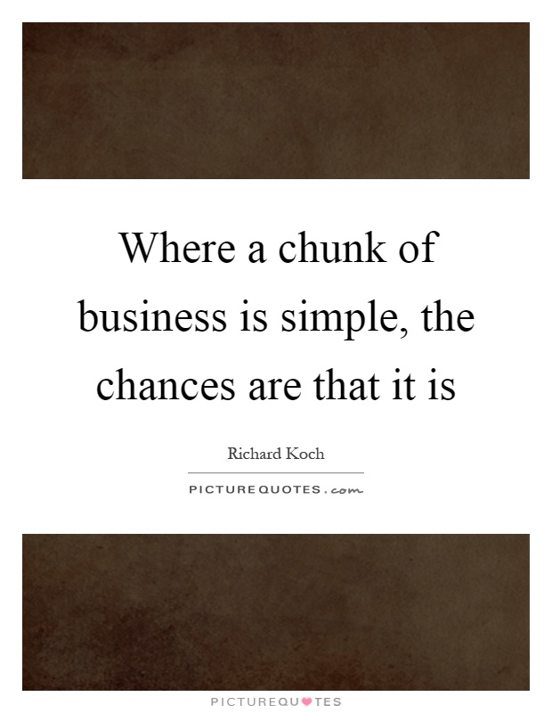 Where a chunk of business is simple, the chances are that it is Picture Quote #1