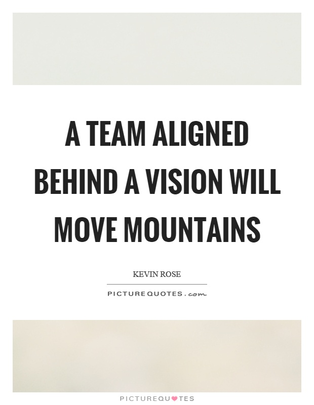 A team aligned behind a vision will move mountains Picture Quote #1