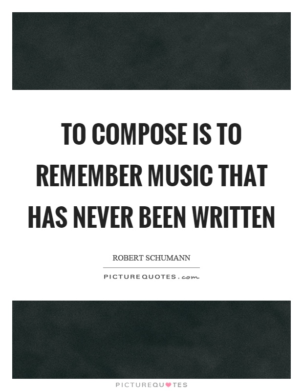 To compose is to remember music that has never been written Picture Quote #1
