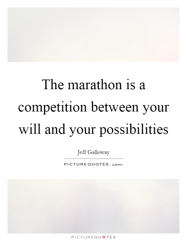 The marathon is a competition between your will and your possibilities Picture Quote #1