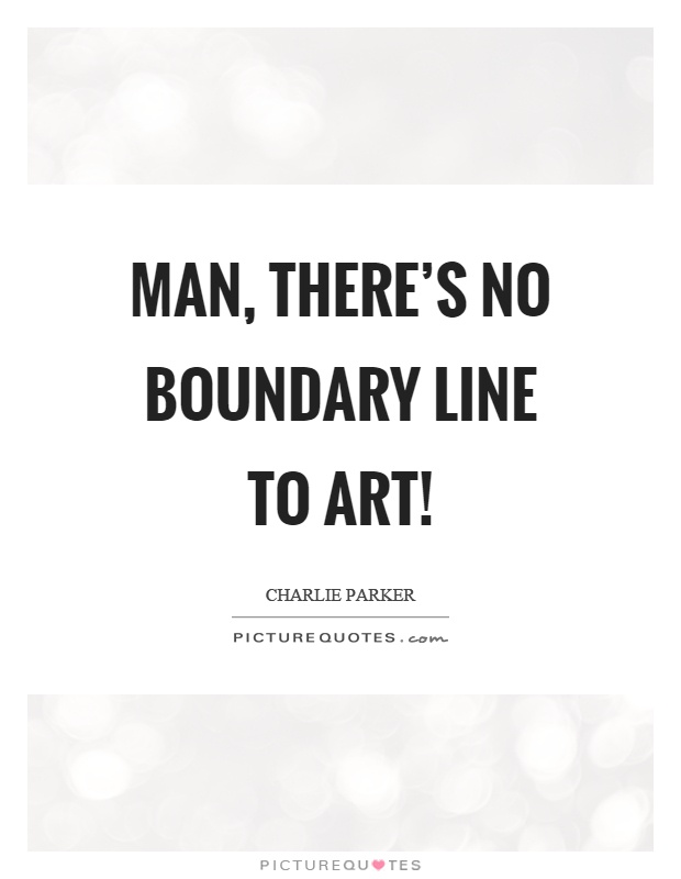 Line Art Quotes : Man there s no boundary line to art picture quotes