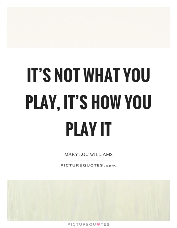 It's not what you play, it's how you play it Picture Quote #1
