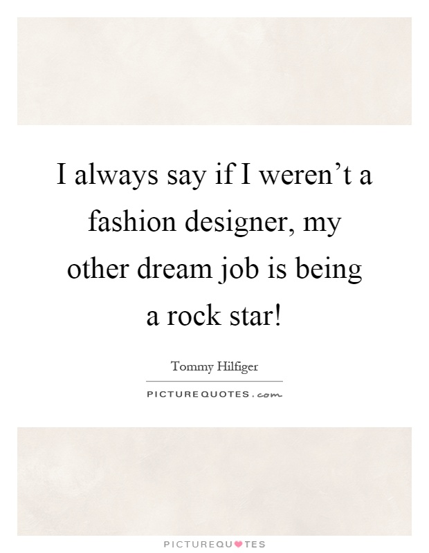 I Always Say If I Weren T A Fashion Designer My Other Dream Job Picture Quotes