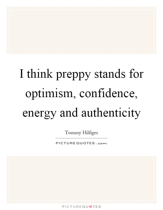 I think preppy stands for optimism, confidence, energy and authenticity Picture Quote #1