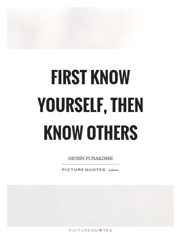 First know yourself, then know others Picture Quote #1