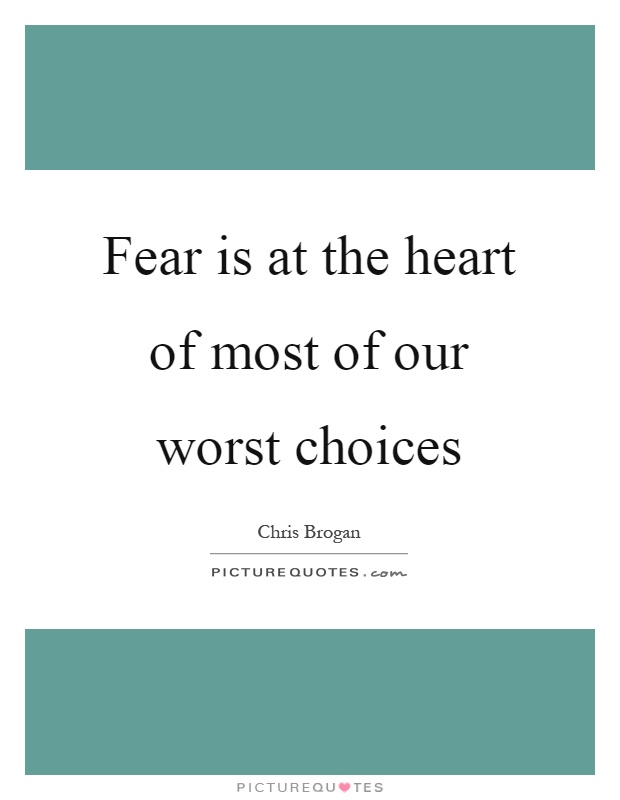 Fear is at the heart of most of our worst choices Picture Quote #1