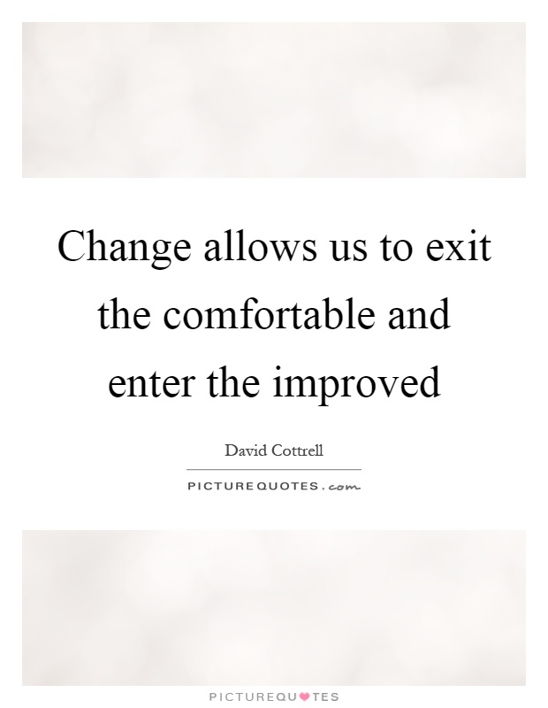 Change allows us to exit the comfortable and enter the improved Picture Quote #1