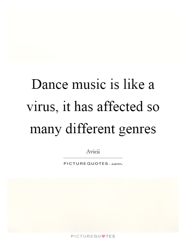 Dance music is like a virus, it has affected so many different genres Picture Quote #1