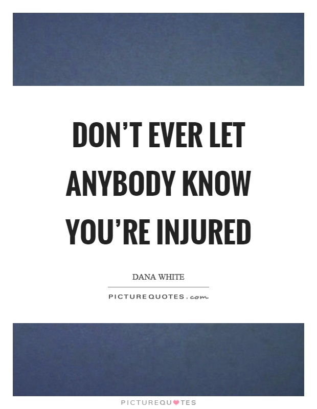 don t ever let anybody know you re injured picture quotes