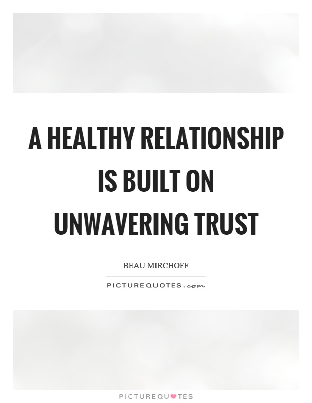 A healthy relationship is built on unwavering trust Picture Quote #1