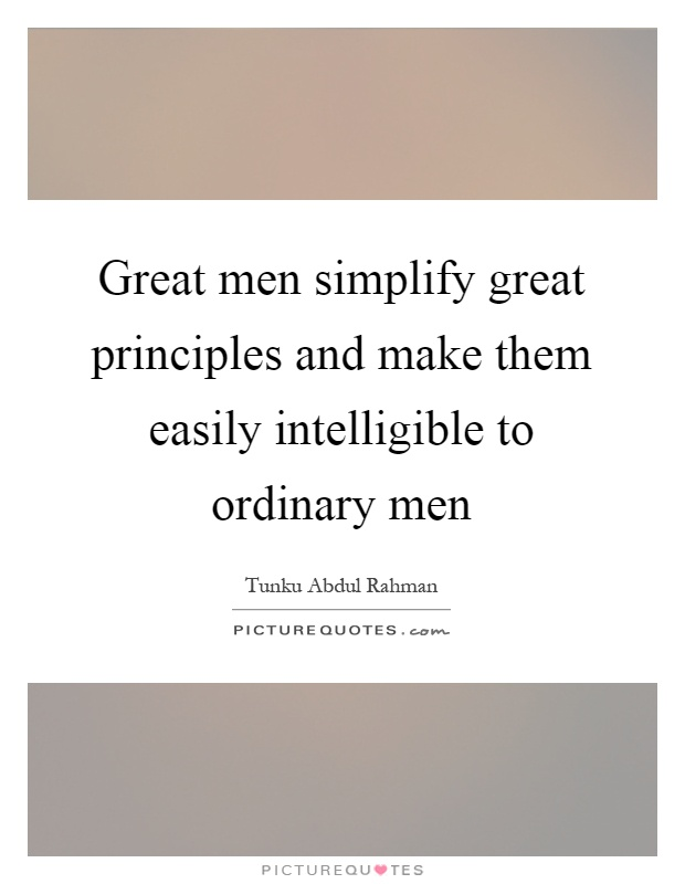 Great men simplify great principles and make them easily intelligible to ordinary men Picture Quote #1