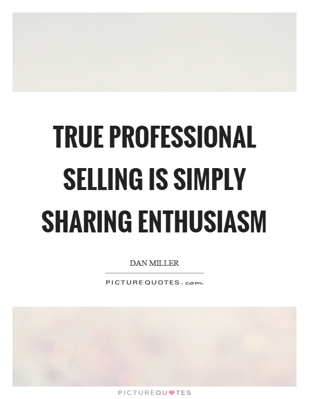 True professional selling is simply sharing enthusiasm Picture Quote #1