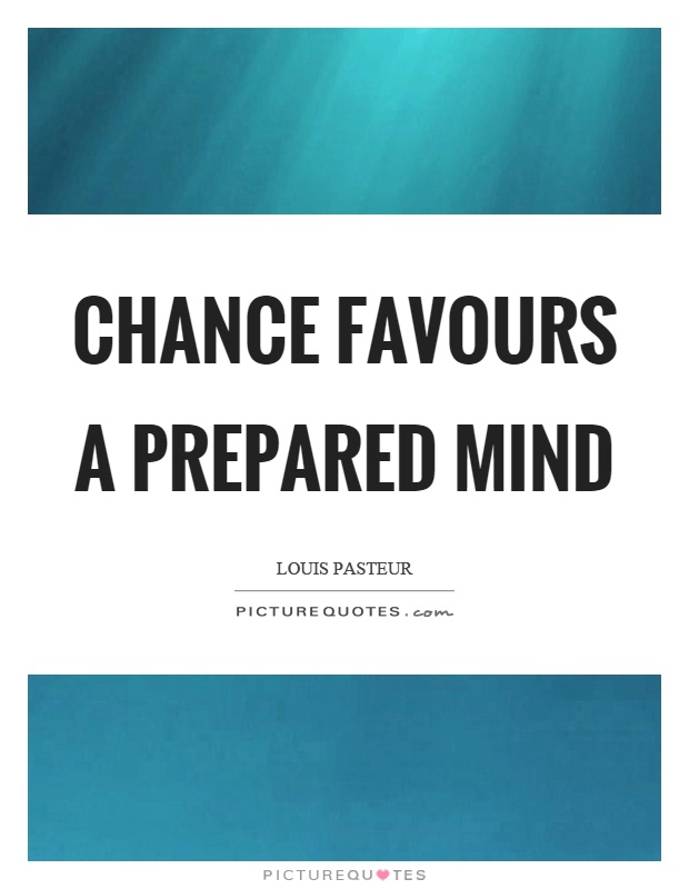 Chance favours a prepared mind Picture Quote #1